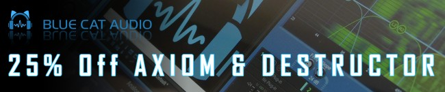 Banner Blue Cat Audio - 25% OFF AXIOM & DESTRUCTOR