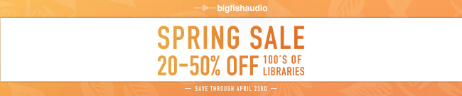 Big Fish Audio - Spring Sale - Up to 50% Off